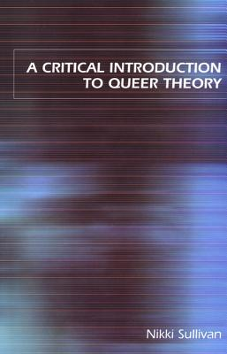 A Critical Introduction to Queer Theory by Nikki Sullivan