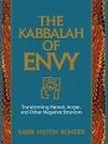 The Kabbalah of Envy: Transforming Hatred, Anger, and Other Negative Emotions