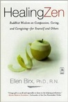 Healing Zen: Buddhist Wisdom on Compassion, Caring, and Caregiving--for Yourself and Others