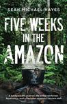Five Weeks in the Amazon by Sean Michael Hayes