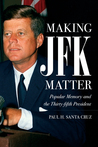 Making JFK Matter: Popular Memory and the Thirty-fifth President