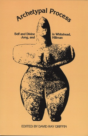 Archetypal Process: Self and Divine in Whitehead, Jung and Hillman