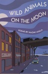 Wild Animals on the Moon and Other Poems by Naomi Ayala