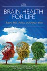 Brain Health for Life: Beyond Pills, Politics, and Popular Diets