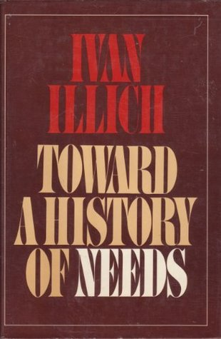 Toward a History of Needs by Ivan Illich