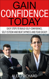 Gain Confidence Today: Easy Steps to Build Self-Confidence, Self-Esteem and Beat Shyness and Fear Easily! (Gain Confidence forever) [Kindle Edition]