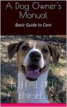 A Dog Owner's Manual: Basic Care Guide