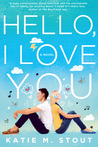Hello, I Love You by Katie M. Stout