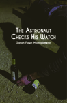 The Astronaut Checks His Watch by Sarah Fawn Montgomery