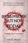 Jesus Loves You But Not Today (Volume 1 of the Canvas Sextet)