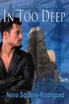 In Too Deep by Neva Squires-Rodriguez