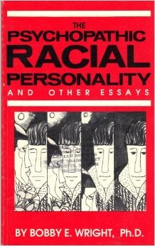 the psychopathic racial personality and other essays by bobby e  the psychopathic racial personality and other essays by bobby e wright  reviews discussion bookclubs lists