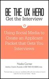 BE THE UX HERO: GET THE INTERVIEW: Using Social Media to Create an Applicant Packet that Gets You Interviews