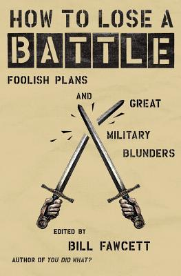 How to Lose a Battle by Bill Fawcett