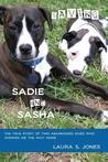 Saving Sadie and Sasha: The True Story of Two Abandoned Dogs Who Showed Me the Way Home.