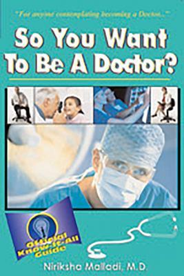 So You Want to Be a Doctor?: Official Know-It All Guide