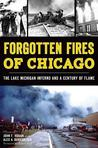Forgotten Fires of Chicago:: The Lake Michigan Inferno and a Century of Flame