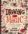 Drawing Is Magic: Discovering Yourself in a Sketchbook