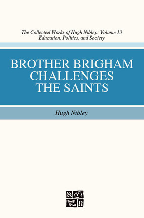 Brother Brigham Challenges the Saints by Hugh Nibley
