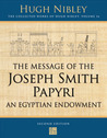 The Message of the Joseph Smith Papyri: An Egyptian Endowment (The Collected Works of Hugh Nibley, Volume 16)