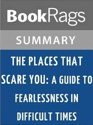 The Places That Scare You: A Guide to Fearlessness in Difficult Times by Pema Chodron Summary & Study Guide