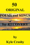 50 Original Poems and Songs for Recovery