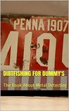 Dirtfishing For Dummy's: The Book About Metal Detecting