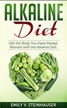 Alkaline Diet: Get the Body You Have Always Wanted with the Alkaline Diet