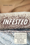 Infested: How the Bed Bug Infiltrated Our Bedrooms and Took Over the World