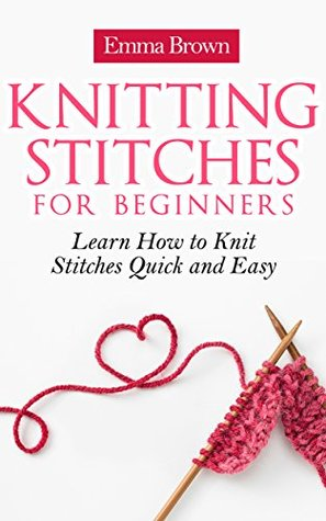 Knitting Stitches: Learn How to Knit Stitches Quick and Easy (Knitting Stitch...