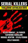 2015 Serial Killers True Crime Anthology by Peter Vronsky