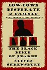 The Black Bible of Juarez (Low-down, Desperate and Damned Book 1)