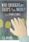 Who Brought Tulips to the Moon? and Other Stories