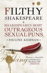 Filthy Shakespeare: Shakespeare's Most Outrageous Sexual Puns