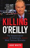 Killing O'Reilly: The Assassination of America's Most Famous Bloviator