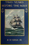 Two Years Before the Mast; A Personal Narrative (1911) by Richard Henry Dana Jr.