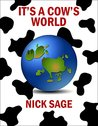 It's a Cow's World by Nick Sage