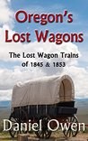 Oregon's Lost Wagons: The Lost Wagon Trains of 1845 and 1853