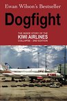 Dogfight: The inside story of the Kiwi Airlines collapse - 2nd Edition