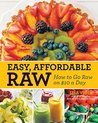 Easy Affordable Raw: How to Go Raw on $10 a Day