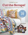 ScrapTherapyTM Cut the Scraps!: 7 Steps to Quilting Your Way through Your Stash