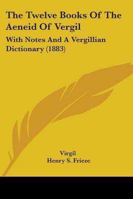 The Twelve Books of the Aeneid with Notes and a Vergillian Dictionary