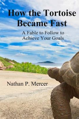 How the Tortoise Became Fast: A Fable to Follow to Achieve Your Goals