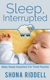 Sleep, Interrupted: Baby Sleep Solutions For Tired Parents