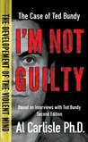 I'm Not Guilty: The Case of Ted Bundy (The Development of the Violent Mind, #1)