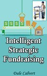 INTELLIGENT STRATEGIC FUNDRAISING: Fundraising for schools, churches, sports teams and other youth organization