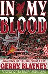 In My Blood: I Was Born to Follow Liverpool Football Club