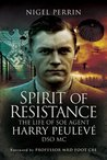 Spirit of Resistance: The Life of SOE Agent Harry Peulevé, DSO MC