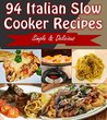 Slow Cooker: 94 Delicious Italian Slow Cooker Recipes - Slow Cooker Recipes for Easy Italian Meals - Super Easy Slow Cooker Recipes for Busy People (slow cooker, slow cooker recipes, slow co