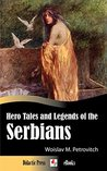 Hero Tales and Legends of the Serbians (Illustrated)